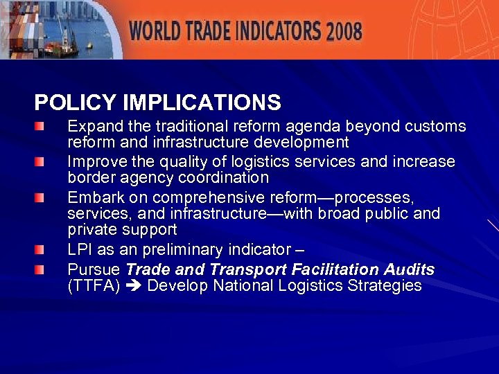Key Policy Implications POLICY IMPLICATIONS Expand the traditional reform agenda beyond customs reform and