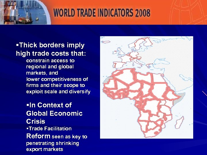 §Thick borders imply high trade costs that: constrain access to regional and global markets,