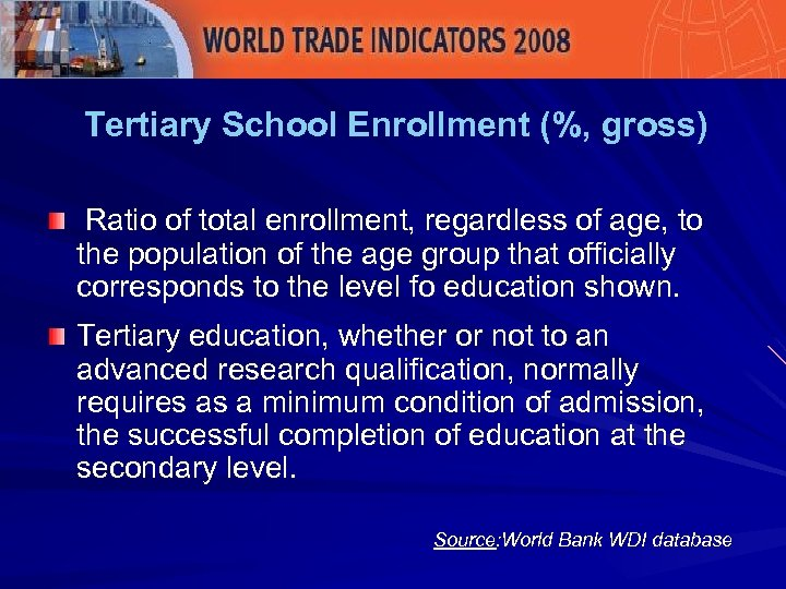 Tertiary School Enrollment (%, gross) Ratio of total enrollment, regardless of age, to the