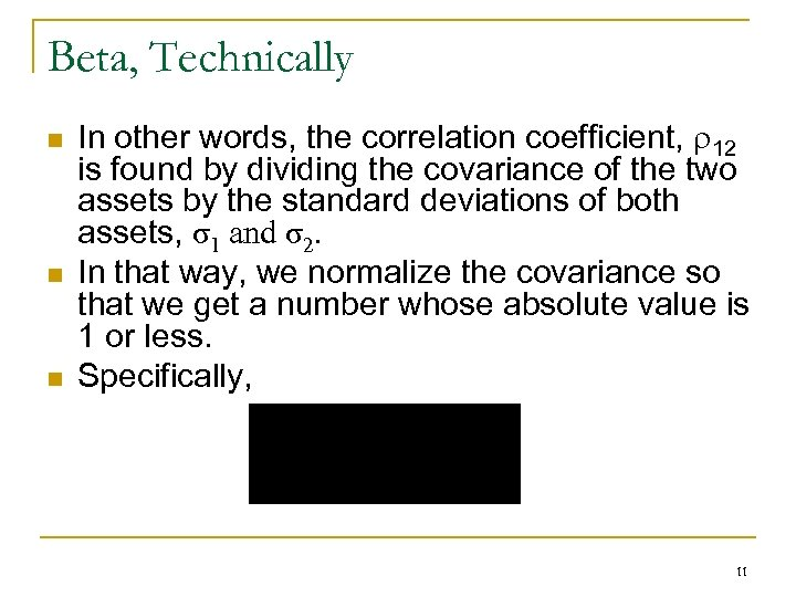 Beta, Technically n n n In other words, the correlation coefficient, 12 is found