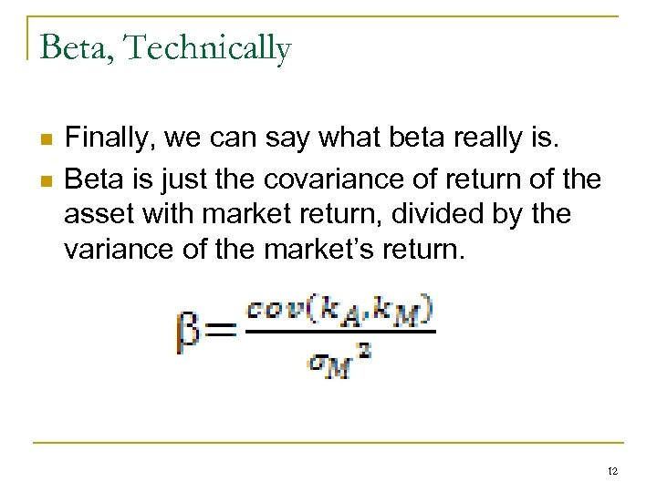 Beta, Technically n n Finally, we can say what beta really is. Beta is
