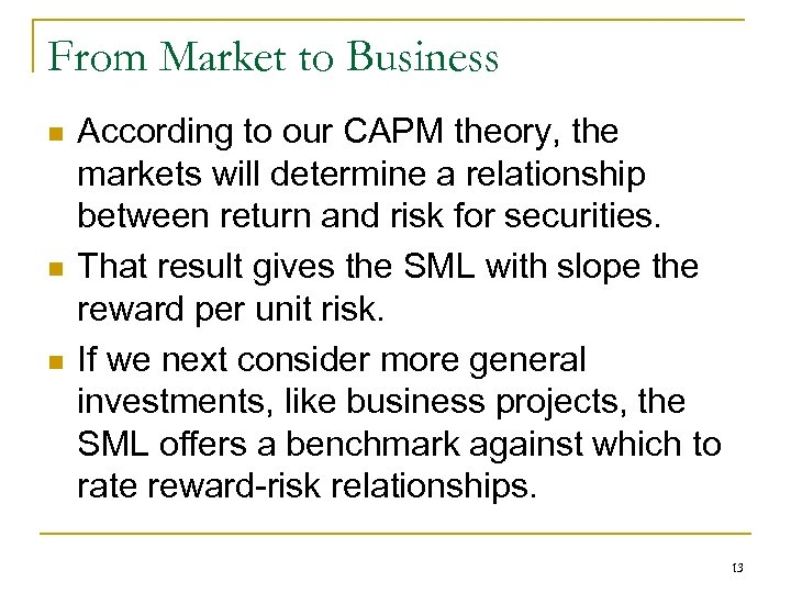 From Market to Business n n n According to our CAPM theory, the markets