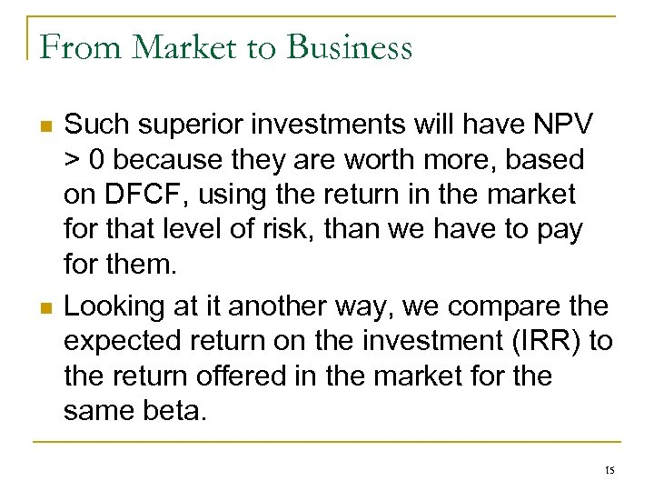 From Market to Business n n Such superior investments will have NPV > 0