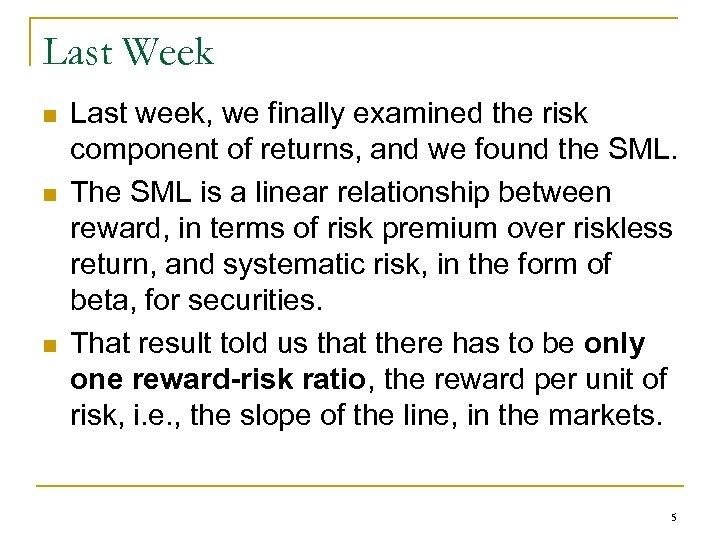 Last Week n n n Last week, we finally examined the risk component of
