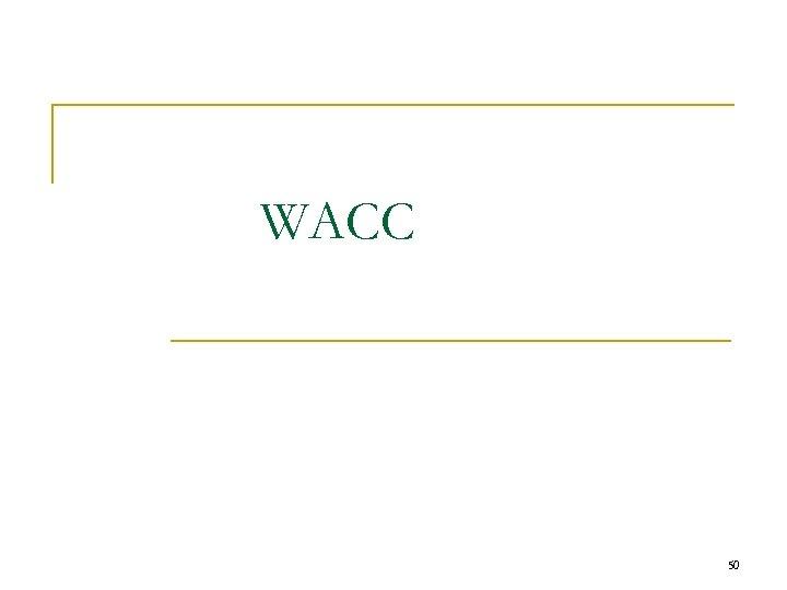 WACC 50