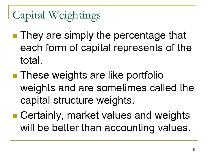 Capital Weightings They are simply the percentage that each form of capital represents of
