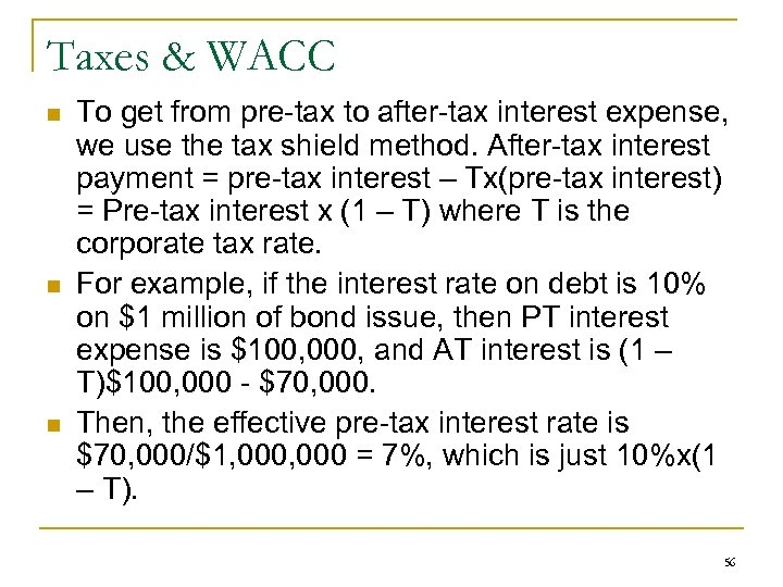 Taxes & WACC n n n To get from pre-tax to after-tax interest expense,