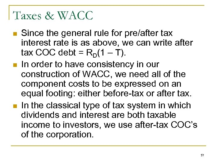 Taxes & WACC n n n Since the general rule for pre/after tax interest