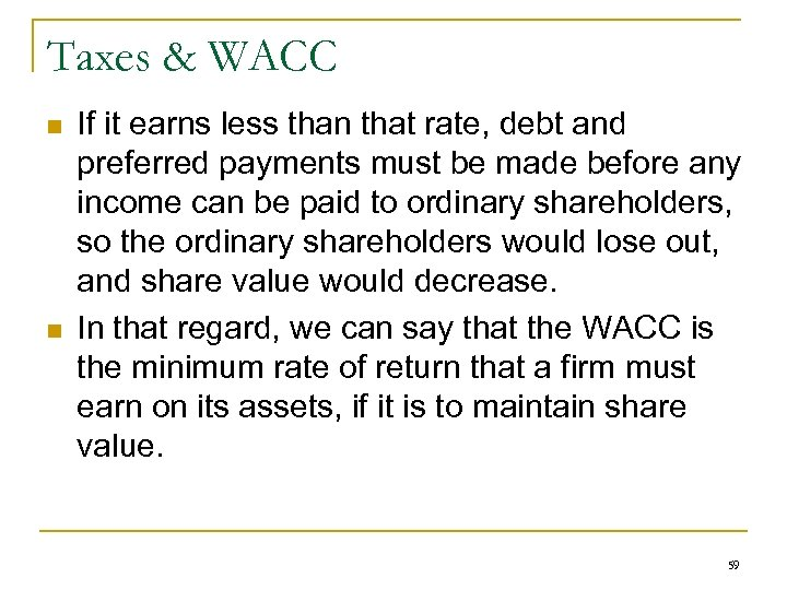 Taxes & WACC n n If it earns less than that rate, debt and
