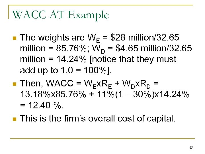 WACC AT Example n n n The weights are WE = $28 million/32. 65