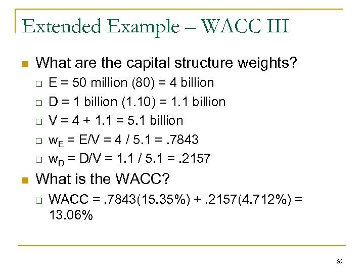 Extended Example – WACC III n What are the capital structure weights? q q