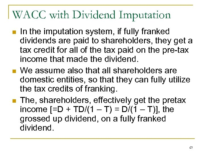 WACC with Dividend Imputation n In the imputation system, if fully franked dividends are