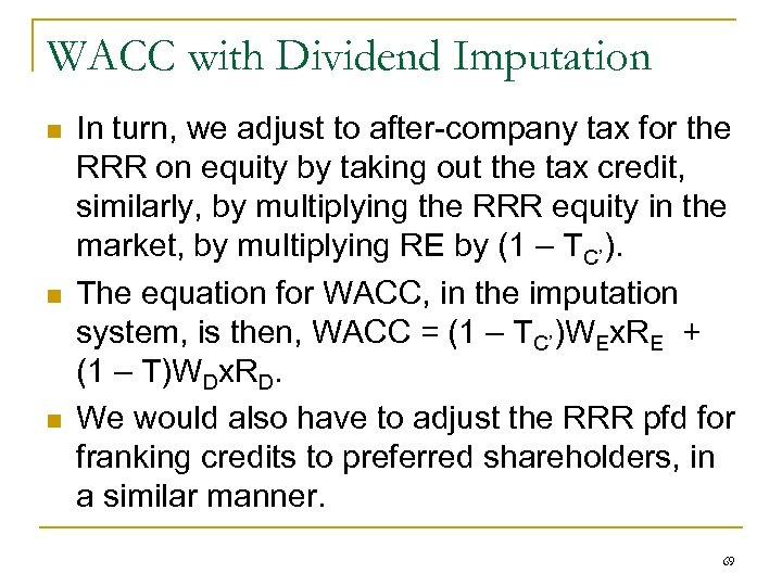 WACC with Dividend Imputation n In turn, we adjust to after-company tax for the