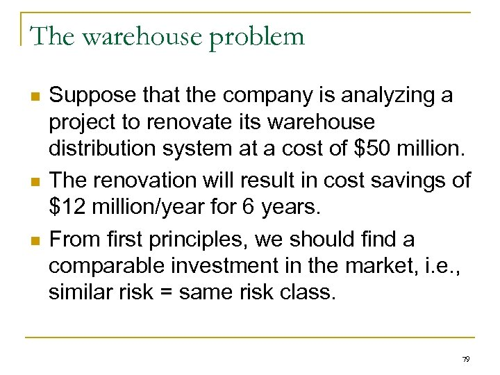 The warehouse problem n n n Suppose that the company is analyzing a project