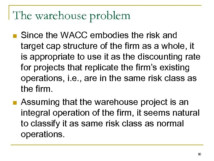 The warehouse problem n n Since the WACC embodies the risk and target cap