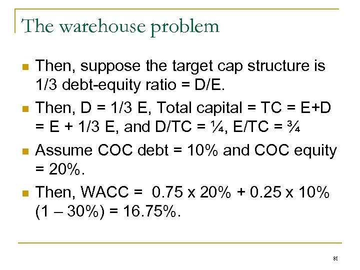 The warehouse problem n n Then, suppose the target cap structure is 1/3 debt-equity