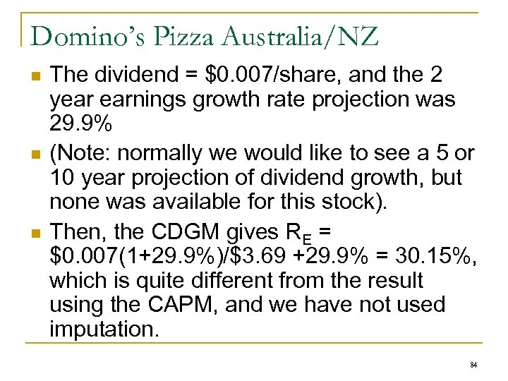 Domino's Pizza Australia/NZ n n n The dividend = $0. 007/share, and the 2