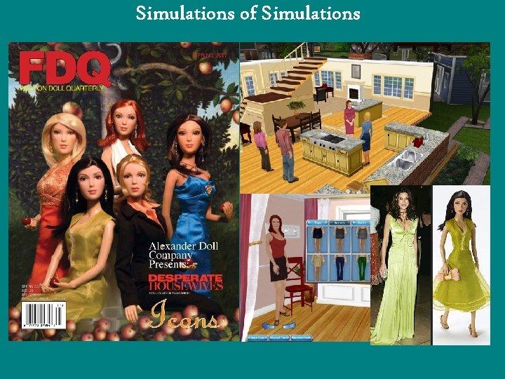 Simulations of Simulations