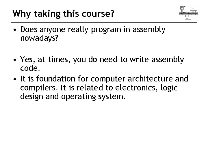 Why taking this course? • Does anyone really program in assembly nowadays? • Yes,