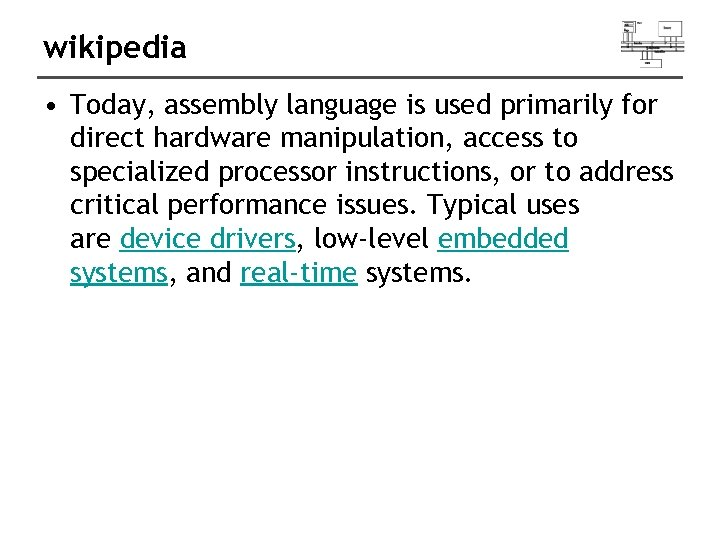 wikipedia • Today, assembly language is used primarily for direct hardware manipulation, access to