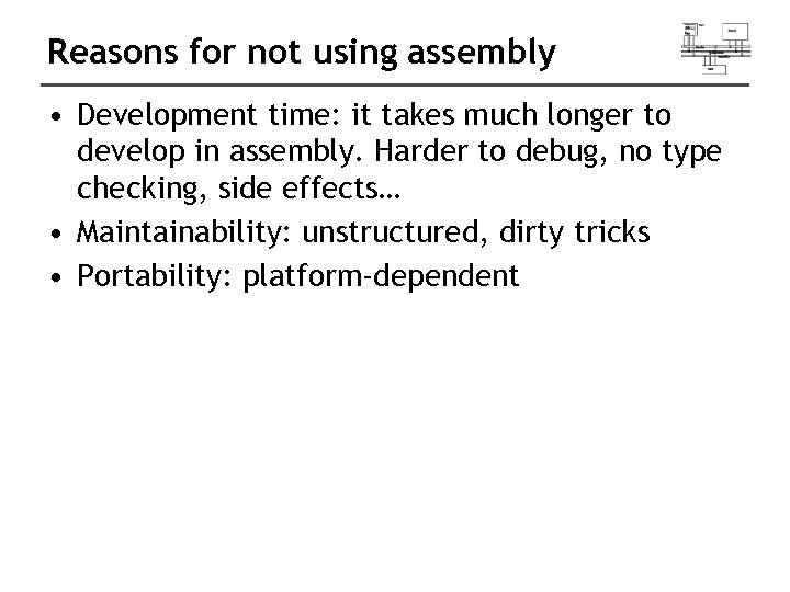Reasons for not using assembly • Development time: it takes much longer to develop