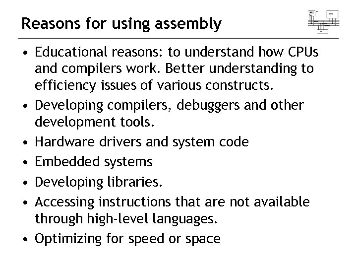 Reasons for using assembly • Educational reasons: to understand how CPUs and compilers work.
