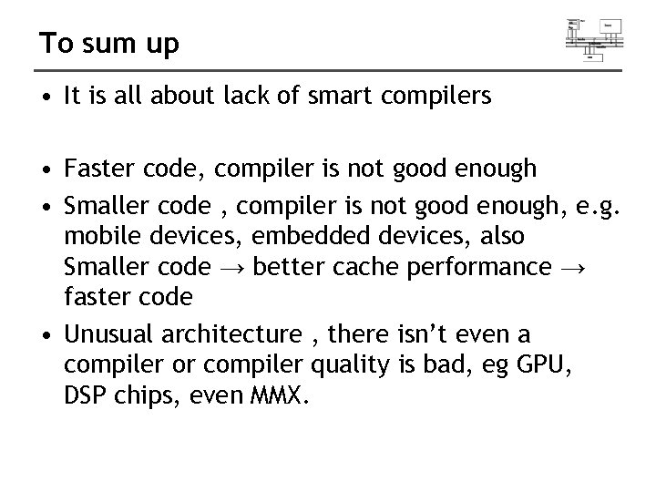 To sum up • It is all about lack of smart compilers • Faster