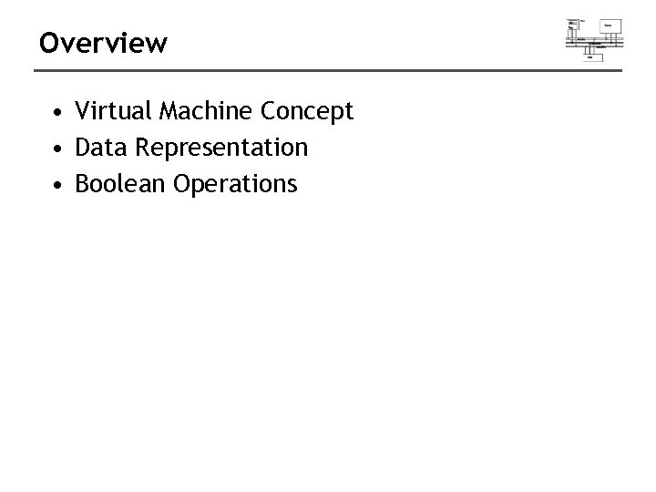 Overview • Virtual Machine Concept • Data Representation • Boolean Operations