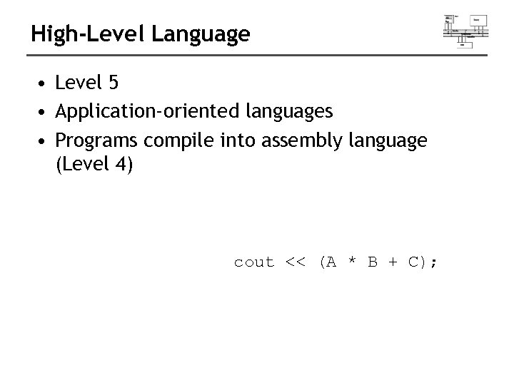 High-Level Language • Level 5 • Application-oriented languages • Programs compile into assembly language