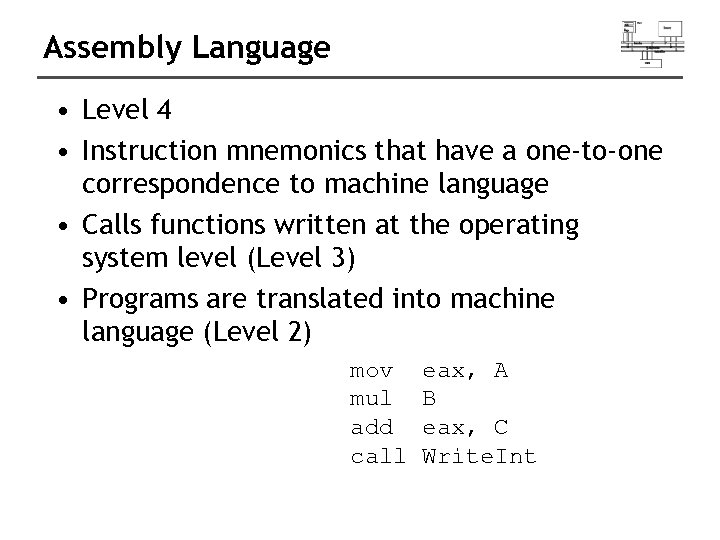 Assembly Language • Level 4 • Instruction mnemonics that have a one-to-one correspondence to