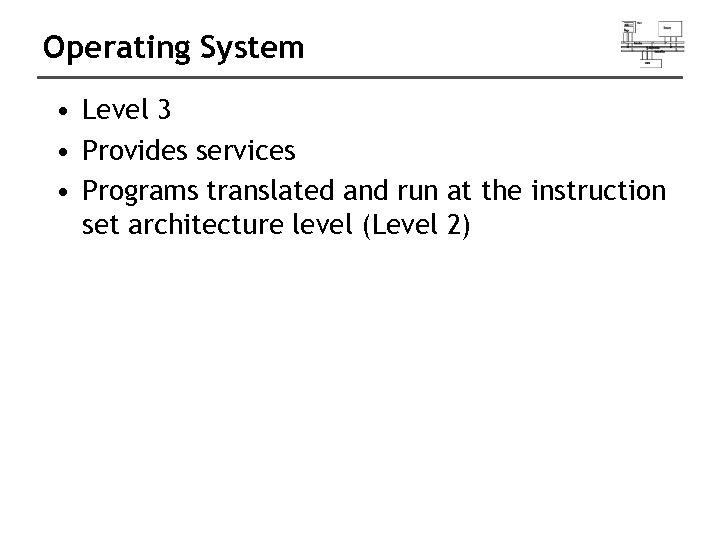 Operating System • Level 3 • Provides services • Programs translated and run at