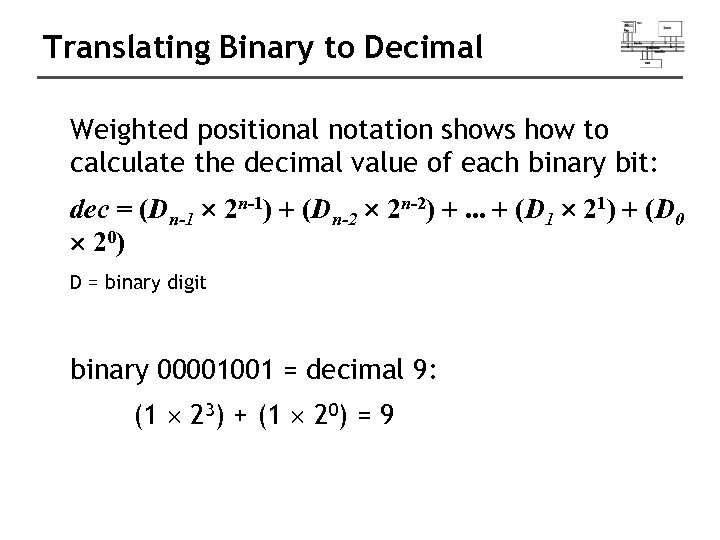 Translating Binary to Decimal Weighted positional notation shows how to calculate the decimal value