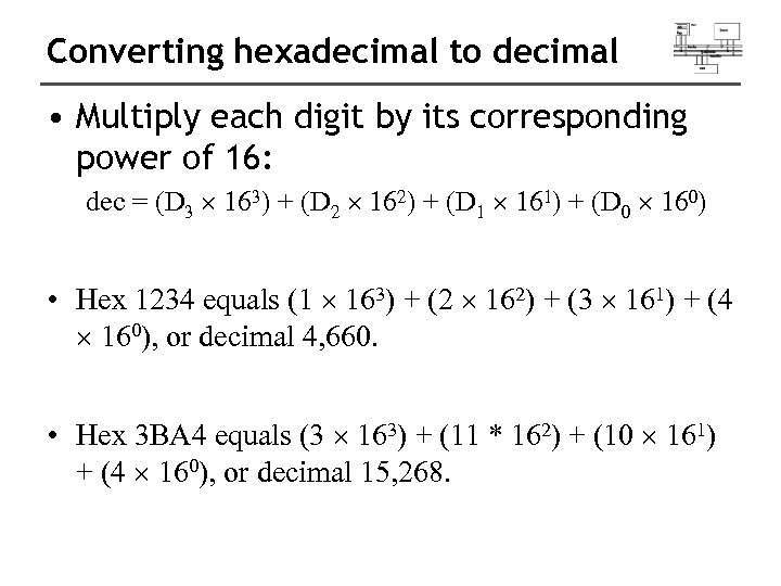 Converting hexadecimal to decimal • Multiply each digit by its corresponding power of 16: