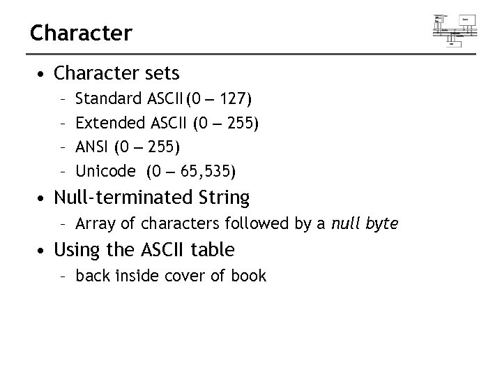 Character • Character sets – – Standard ASCII(0 – 127) Extended ASCII (0 –