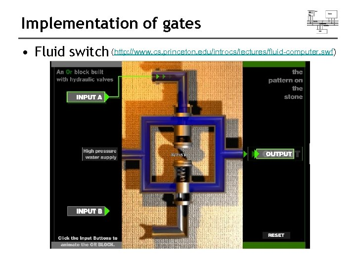Implementation of gates • Fluid switch (http: //www. cs. princeton. edu/introcs/lectures/fluid-computer. swf)