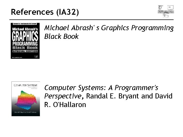 References (IA 32) Michael Abrash' s Graphics Programming Black Book Computer Systems: A Programmer's
