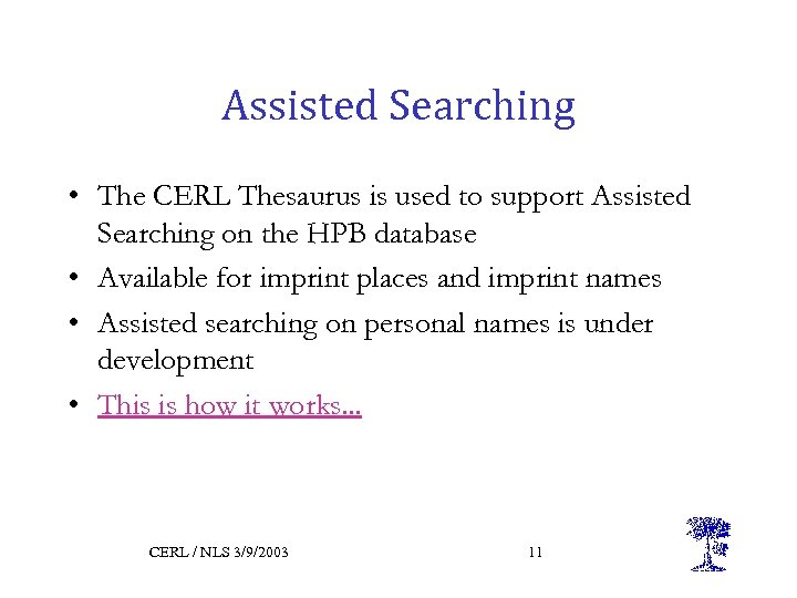 Assisted Searching • The CERL Thesaurus is used to support Assisted Searching on the