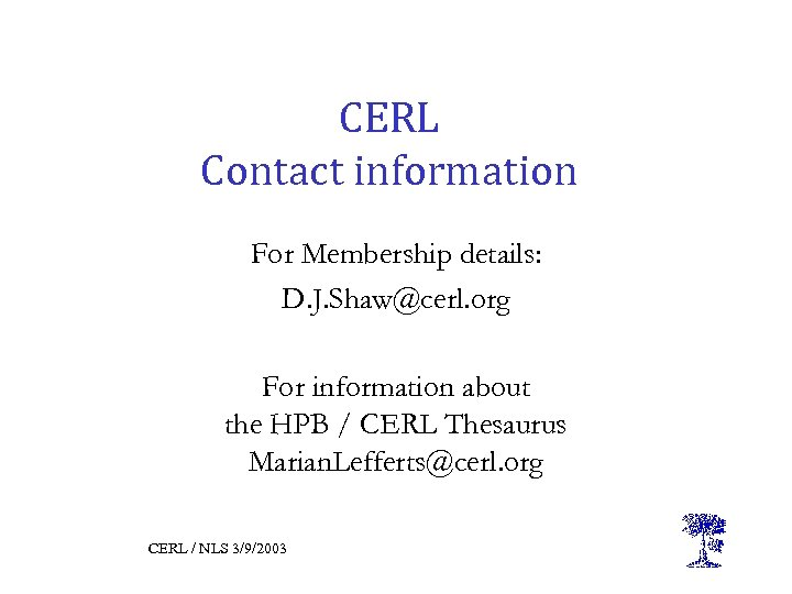 CERL Contact information For Membership details: D. J. Shaw@cerl. org For information about the