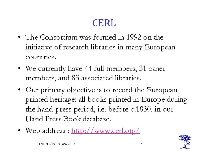 CERL • The Consortium was formed in 1992 on the initiative of research libraries