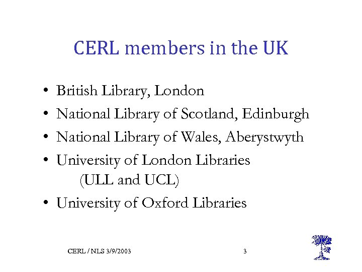 CERL members in the UK • • British Library, London National Library of Scotland,