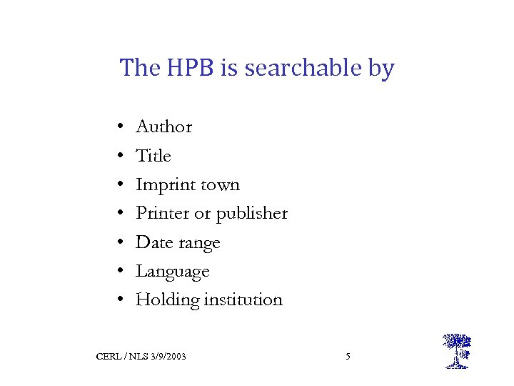 The HPB is searchable by • • Author Title Imprint town Printer or publisher