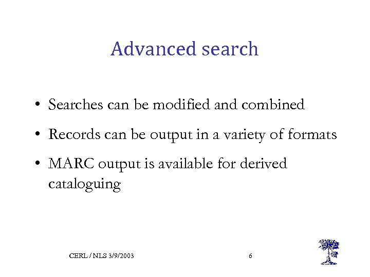 Advanced search • Searches can be modified and combined • Records can be output