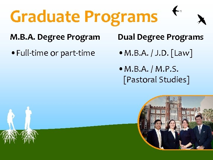 Graduate Programs M. B. A. Degree Program Dual Degree Programs • Full-time or part-time