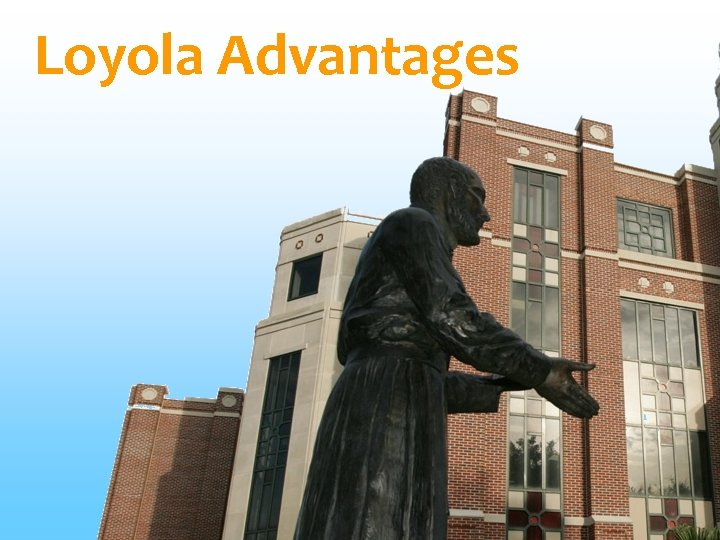Loyola Advantages