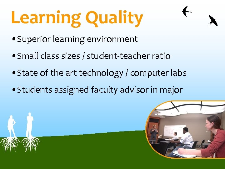 Learning Quality • Superior learning environment • Small class sizes / student-teacher ratio •