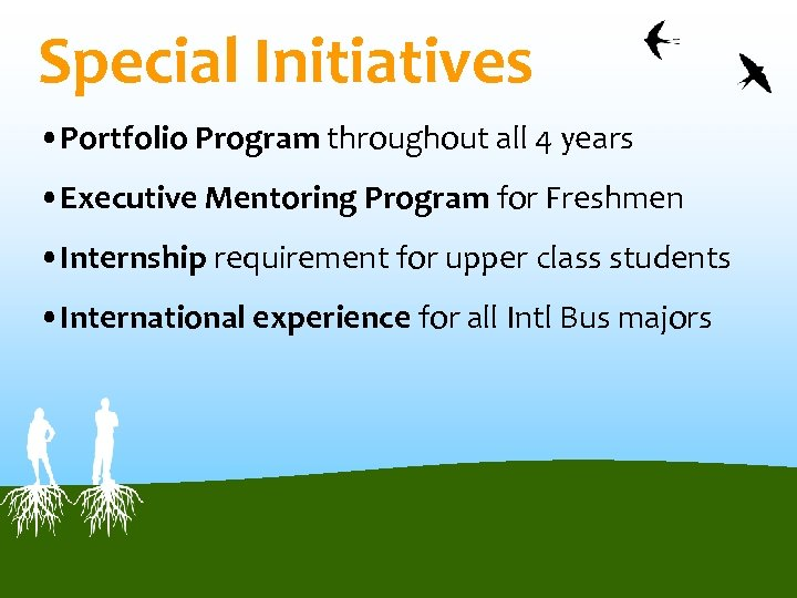 Special Initiatives • Portfolio Program throughout all 4 years • Executive Mentoring Program for