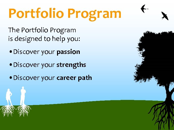 Portfolio Program The Portfolio Program is designed to help you: • Discover your passion