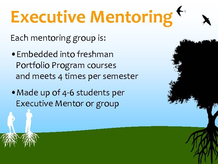 Executive Mentoring Each mentoring group is: • Embedded into freshman Portfolio Program courses and