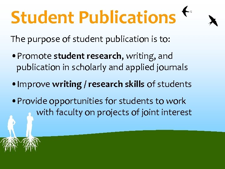 Student Publications The purpose of student publication is to: • Promote student research, writing,