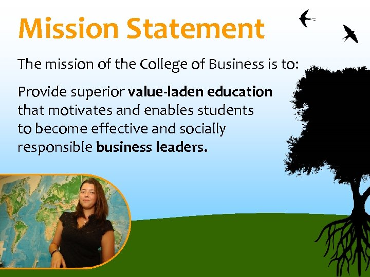 Mission Statement The mission of the College of Business is to: Provide superior value-laden